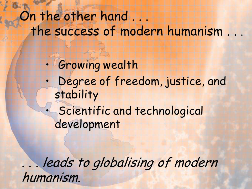 On the other hand... the success of modern humanism...