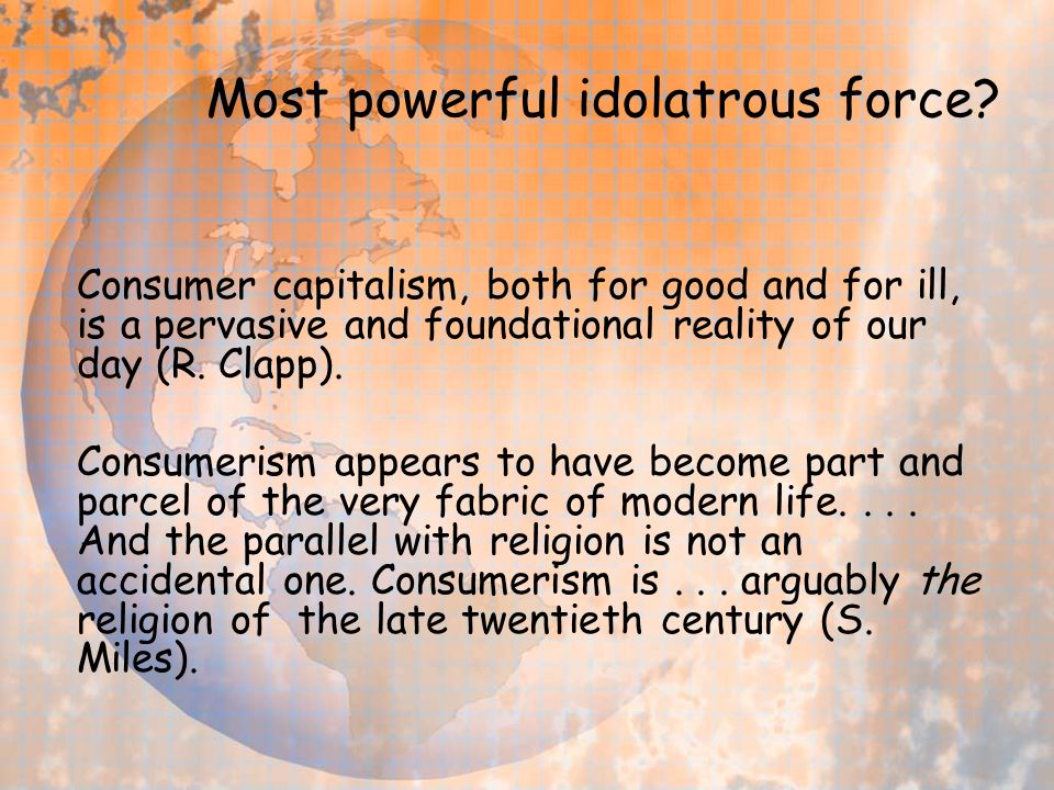 Most powerful idolatrous force.