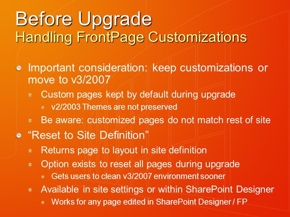 Before Upgrade Handling FrontPage Customizations Important consideration: keep customizations or move to v3/2007 Custom pages kept by default during u