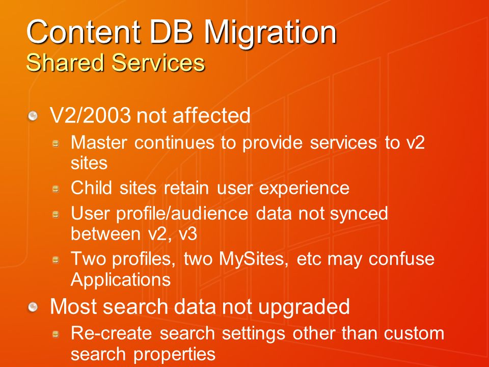 Content DB Migration Shared Services V2/2003 not affected Master continues to provide services to v2 sites Child sites retain user experience User pro