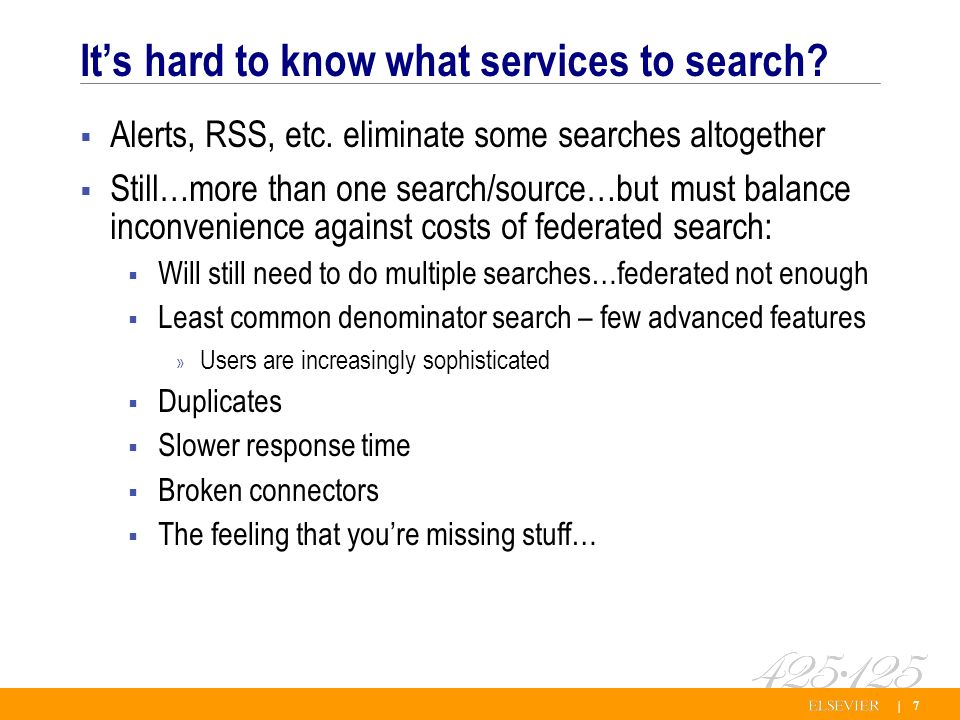 | 7 Its hard to know what services to search. Alerts, RSS, etc.