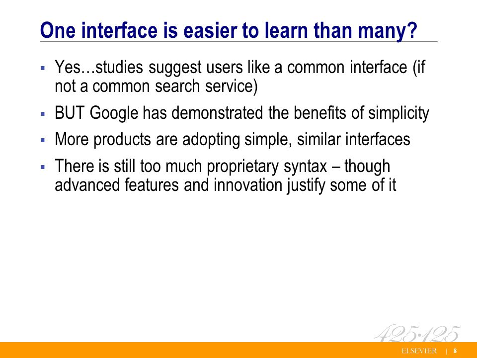 | 8 One interface is easier to learn than many.
