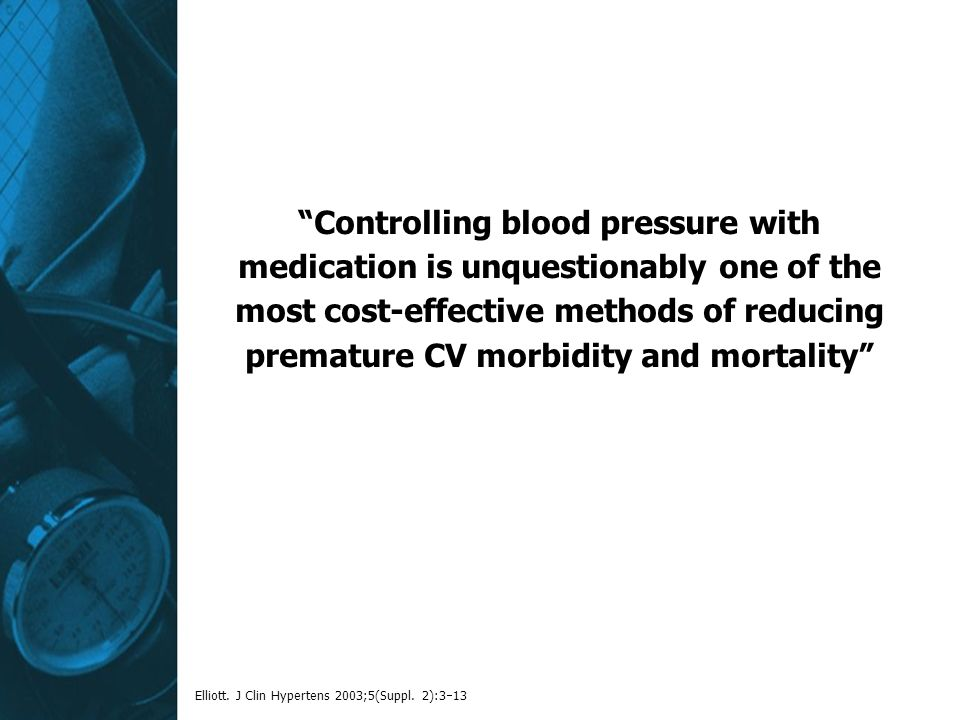 Controlling blood pressure with medication is unquestionably one of the most cost-effective methods of reducing premature CV morbidity and mortality Elliott.