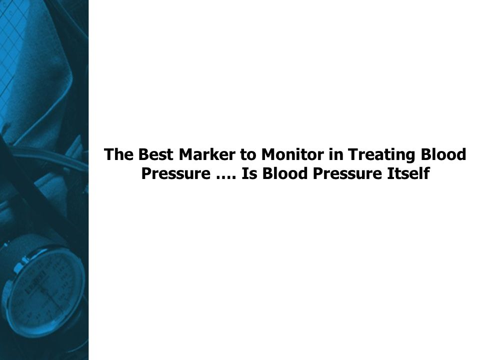 The Best Marker to Monitor in Treating Blood Pressure …. Is Blood Pressure Itself