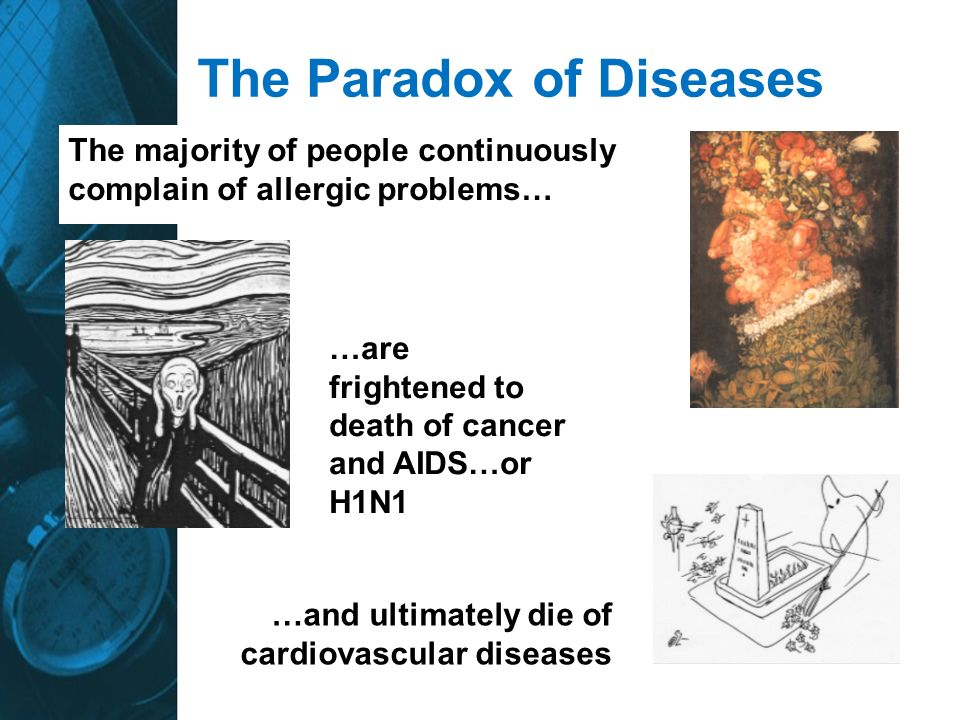 …are frightened to death of cancer and AIDS…or H1N1 …and ultimately die of cardiovascular diseases The Paradox of Diseases The majority of people cont