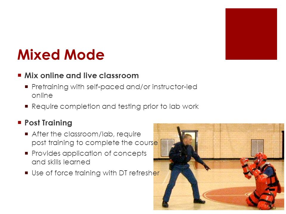 Mixed Mode Mix online and live classroom Pretraining with self-paced and/or instructor-led online Require completion and testing prior to lab work Pos