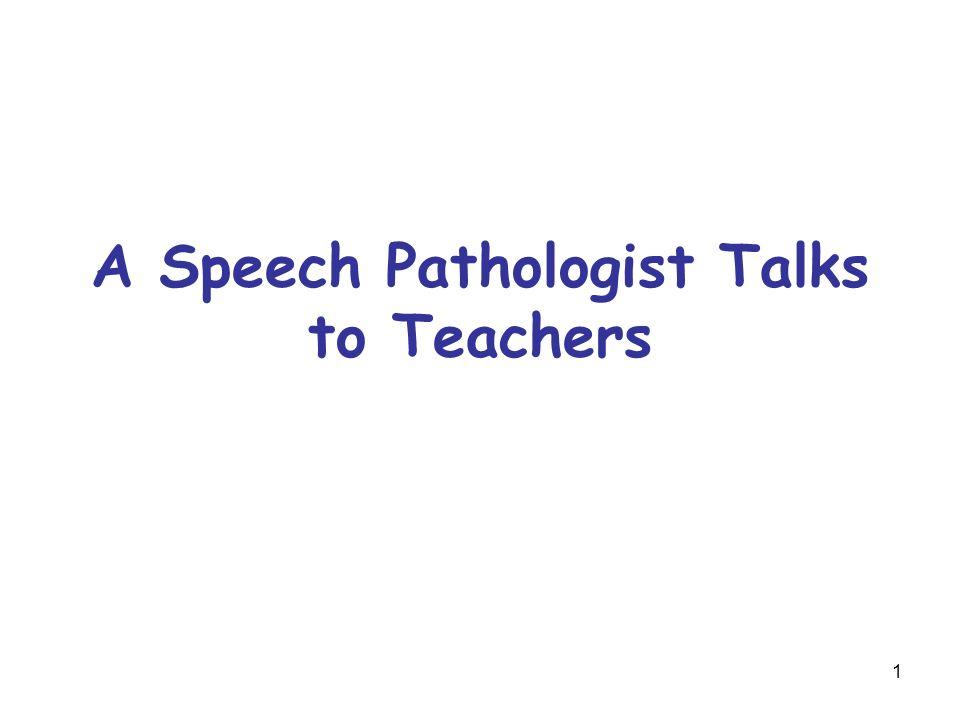 1 A Speech Pathologist Talks to Teachers