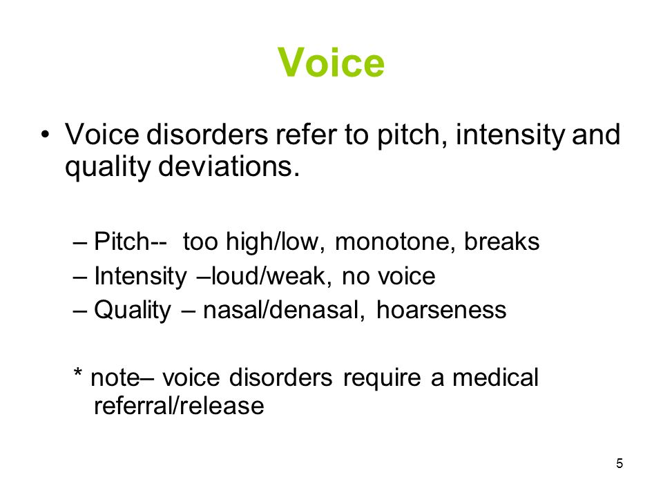 5 Voice Voice disorders refer to pitch, intensity and quality deviations.