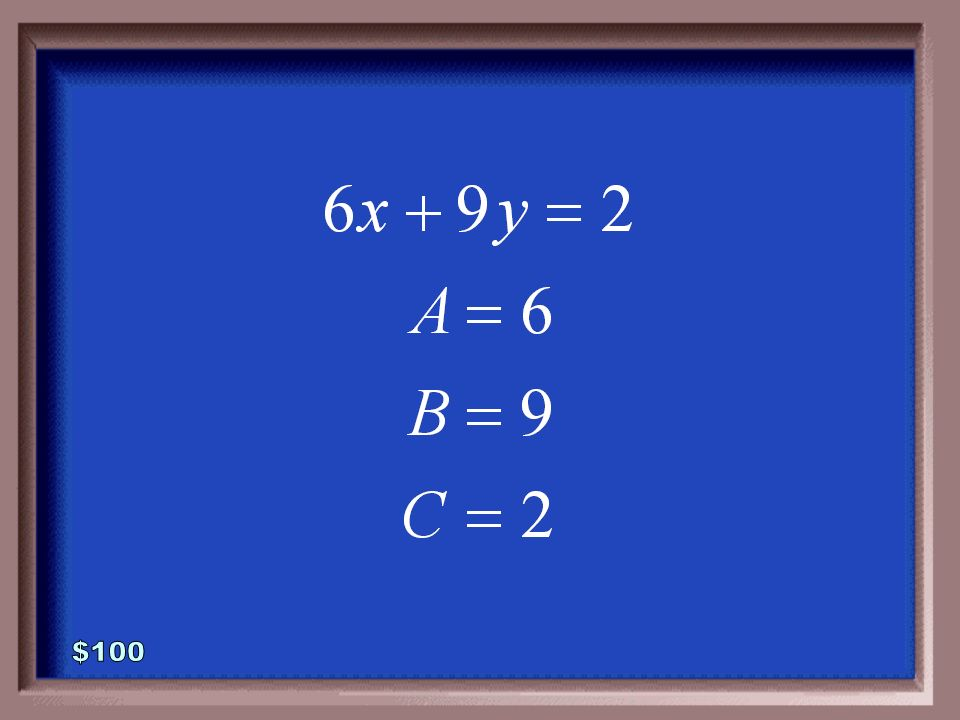 3-100 1 - 100 Rewrite the equation in standard form. Then state the values for A, B, and C.