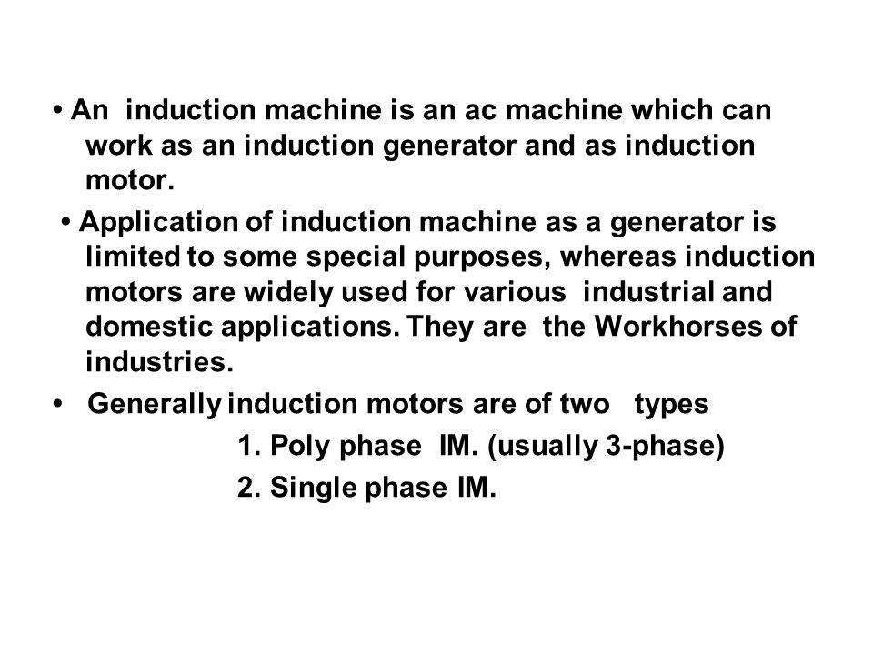 An induction machine is an ac machine which can work as an induction generator and as induction motor. Application of induction machine as a generator
