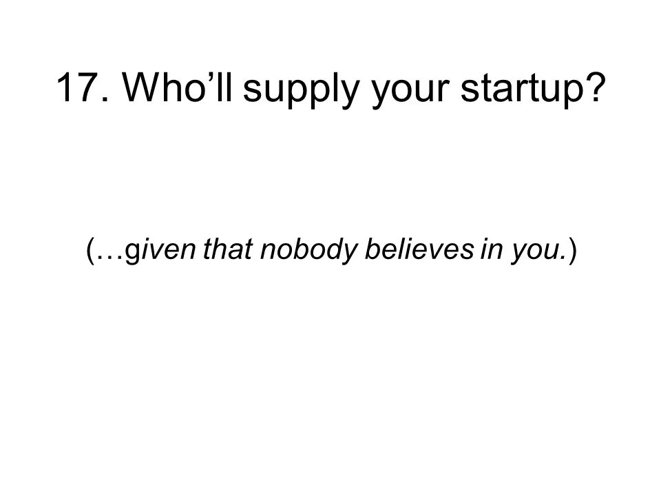 17. Wholl supply your startup (…given that nobody believes in you.)