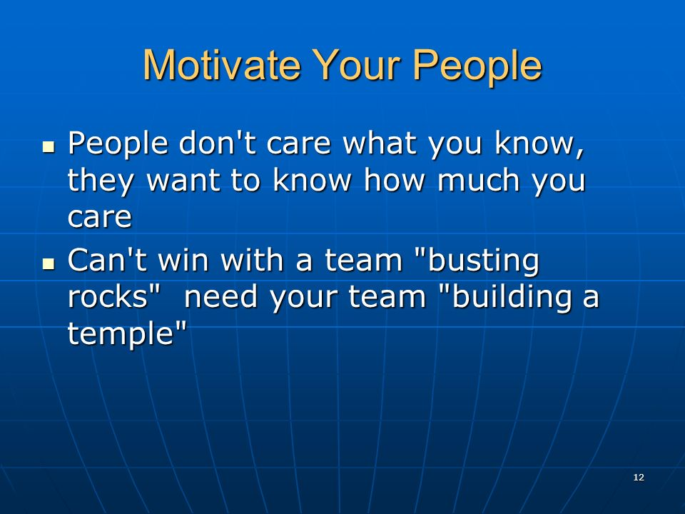 Motivate Your People People don't care what you know, they want to know how much you care People don't care what you know, they want to know how much