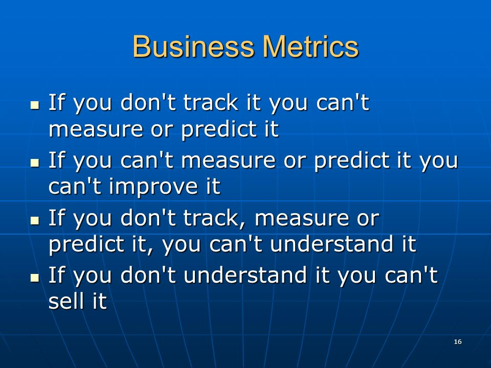 Business Metrics If you don't track it you can't measure or predict it If you don't track it you can't measure or predict it If you can't measure or p
