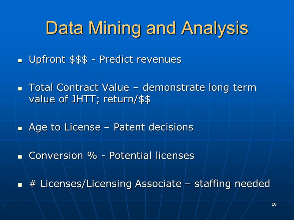 Data Mining and Analysis 18 Upfront $$$ - Predict revenues Upfront $$$ - Predict revenues Total Contract Value – demonstrate long term value of JHTT;