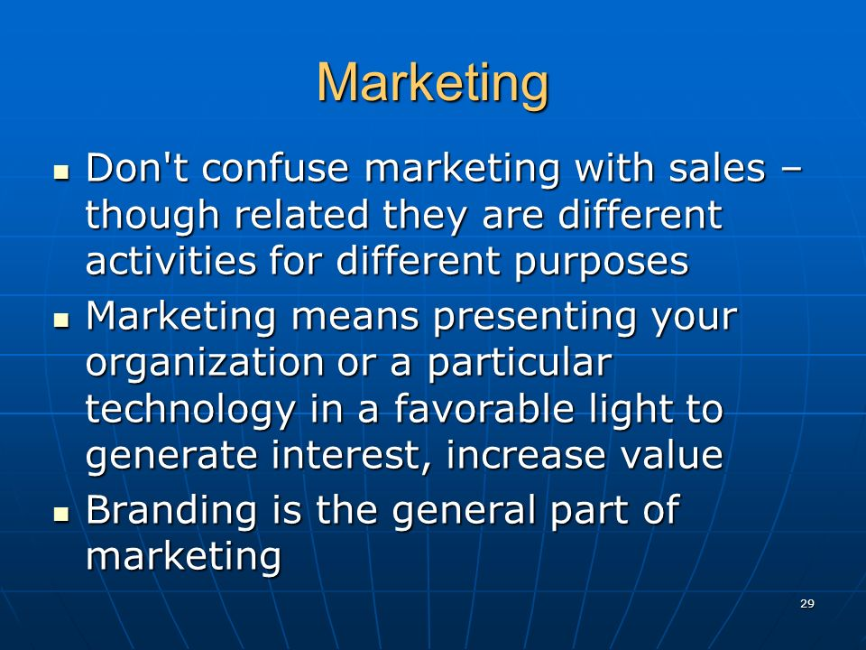 Marketing Don't confuse marketing with sales – though related they are different activities for different purposes Don't confuse marketing with sales