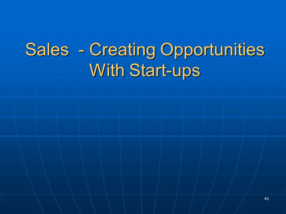 Sales - Creating Opportunities With Start-ups 41