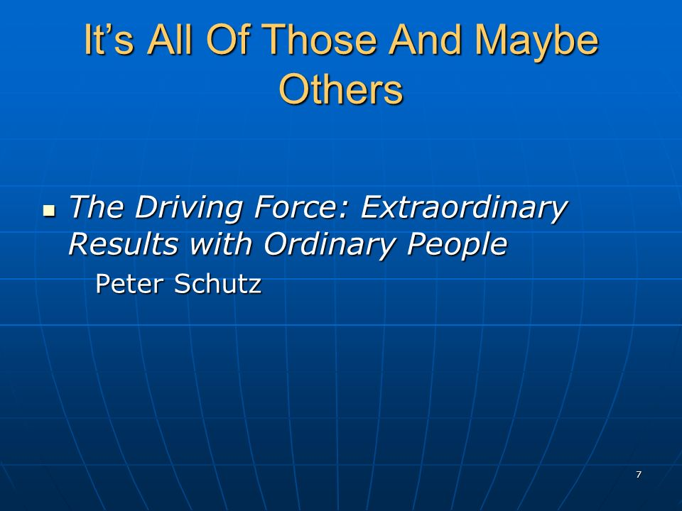 Its All Of Those And Maybe Others The Driving Force: Extraordinary Results with Ordinary People The Driving Force: Extraordinary Results with Ordinary