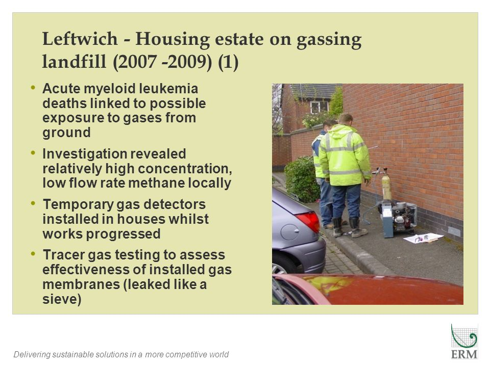 Delivering sustainable solutions in a more competitive world Leftwich - Housing estate on gassing landfill (2007 -2009) (1) Acute myeloid leukemia dea