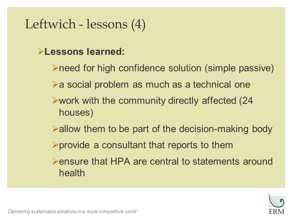 Delivering sustainable solutions in a more competitive world Leftwich - lessons (4) Lessons learned: need for high confidence solution (simple passive