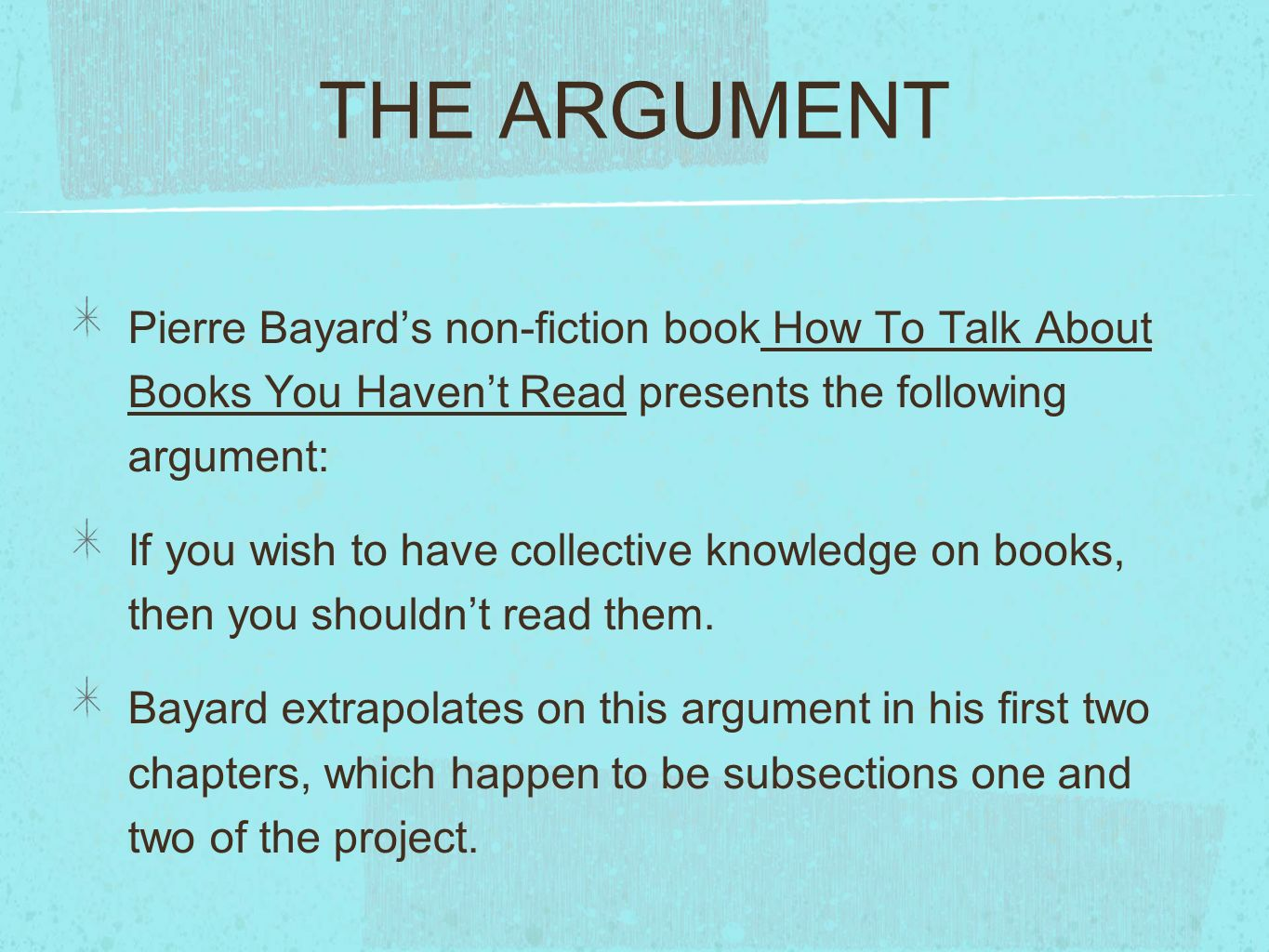 THE ARGUMENT Pierre Bayards non-fiction book How To Talk About Books You Havent Read presents the following argument: If you wish to have collective k