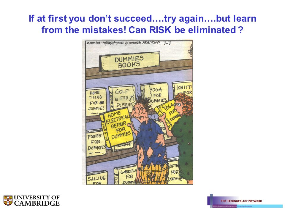 If at first you dont succeed….try again….but learn from the mistakes! Can RISK be eliminated ?