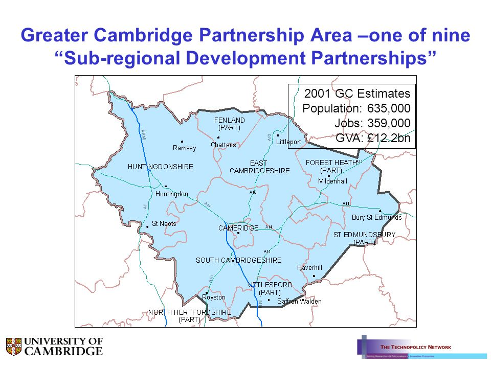 Greater Cambridge Partnership Area –one of nine Sub-regional Development Partnerships 2001 GC Estimates Population: 635,000 Jobs: 359,000 GVA: £12.2bn