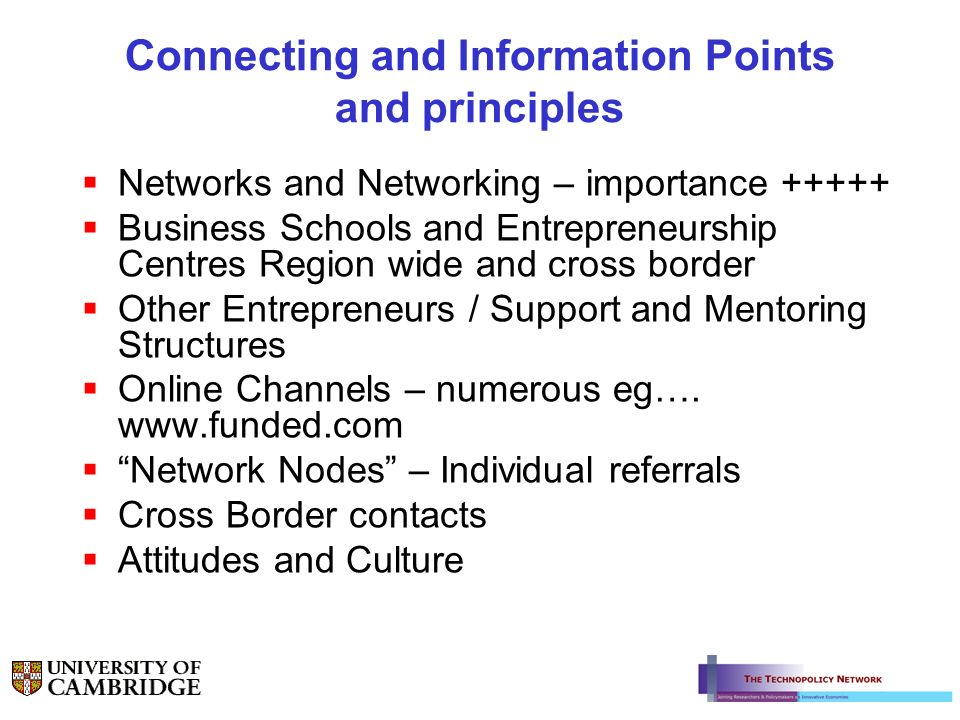 Connecting and Information Points and principles Networks and Networking – importance +++++ Business Schools and Entrepreneurship Centres Region wide