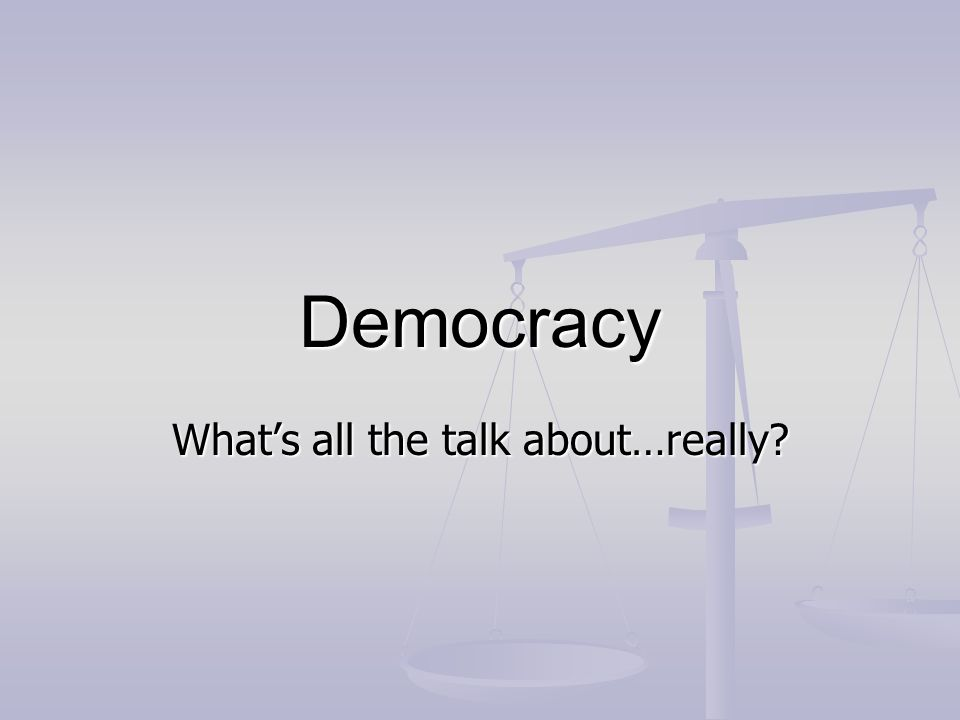 Democracy Supreme political authority rests with the people Supreme political authority rests with the people People hold sovereign power People hold sovereign power Govt run by the consent of the people Govt run by the consent of the people Two forms of Democracy Two forms of Democracy Direct: Peoples will is translated into public policy Direct: Peoples will is translated into public policy Representative: Small groups chosen by the people to represent their wants and needs.