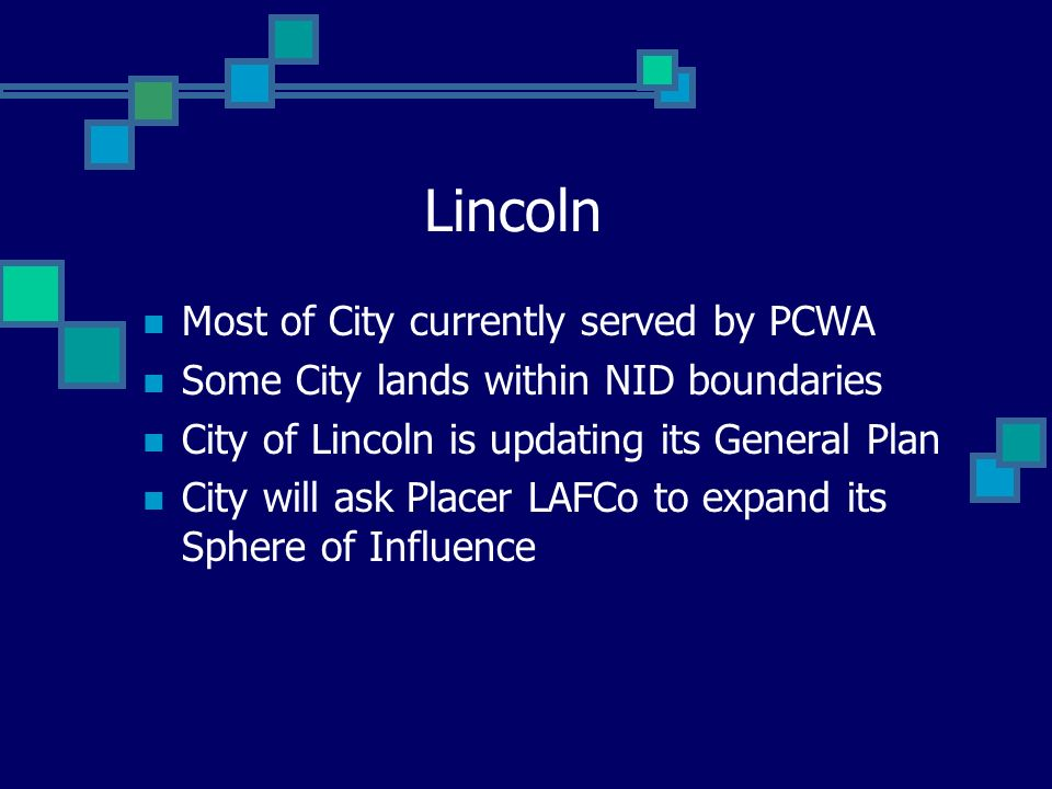 Lincoln Most of City currently served by PCWA Some City lands within NID boundaries City of Lincoln is updating its General Plan City will ask Placer