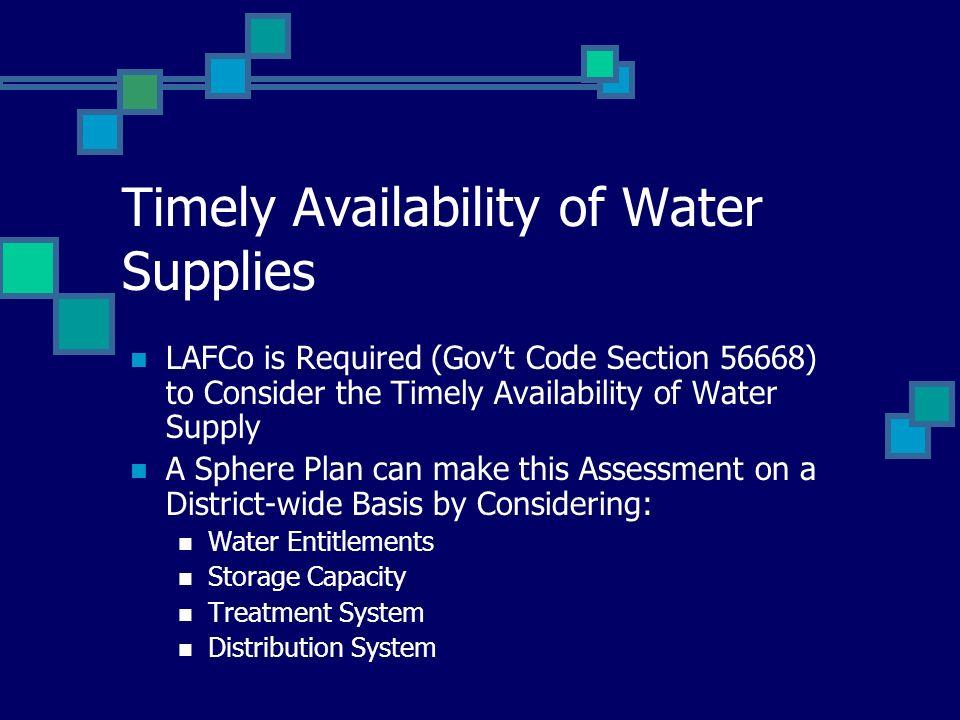 Timely Availability of Water Supplies LAFCo is Required (Govt Code Section 56668) to Consider the Timely Availability of Water Supply A Sphere Plan ca