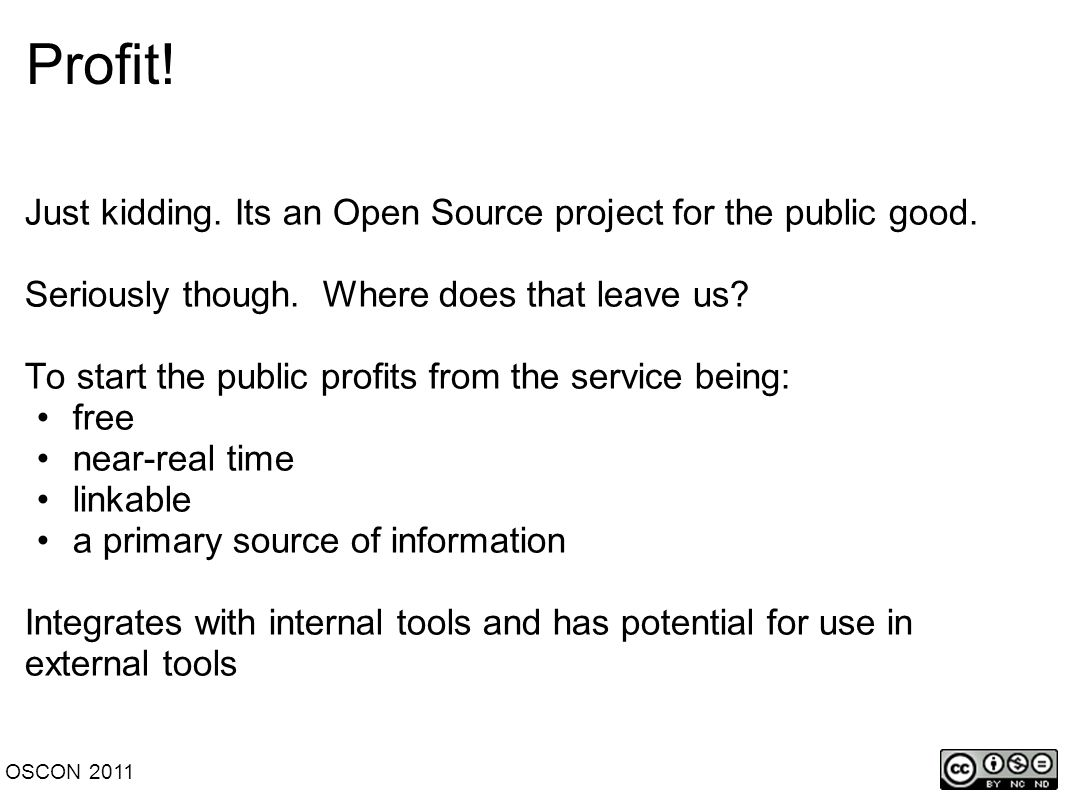 Profit. Just kidding. Its an Open Source project for the public good.