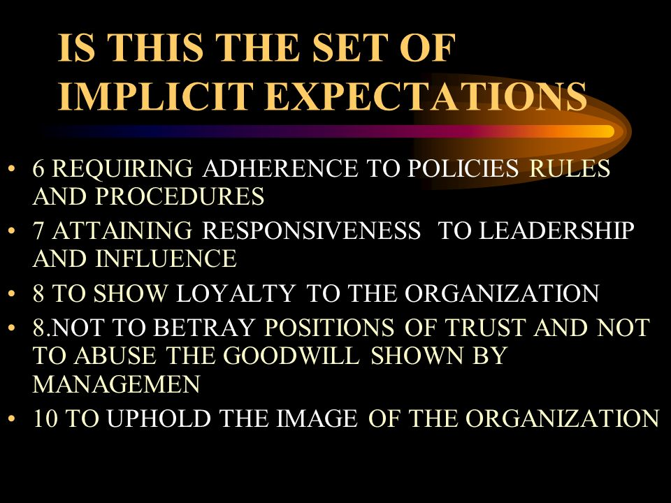 IS THIS THE SET OF IMPLICIT EXPECTATIONS 6 REQUIRING ADHERENCE TO POLICIES RULES AND PROCEDURES 7 ATTAINING RESPONSIVENESS TO LEADERSHIP AND INFLUENCE