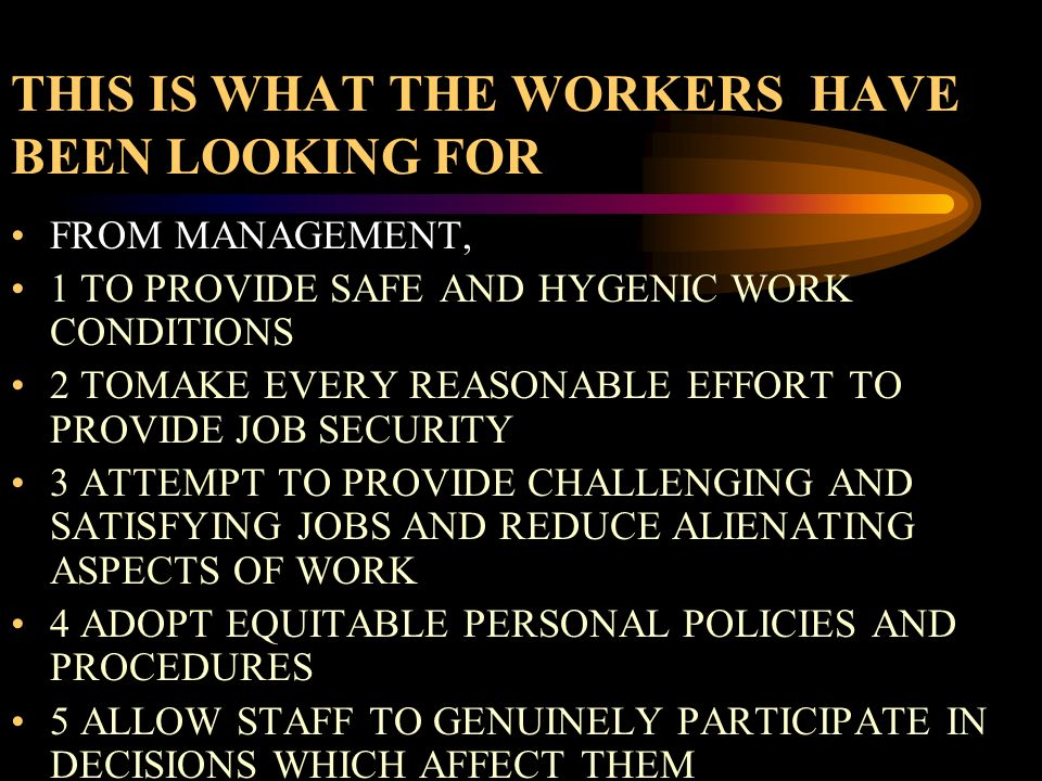 THIS IS WHAT THE WORKERS HAVE BEEN LOOKING FOR FROM MANAGEMENT, 1 TO PROVIDE SAFE AND HYGENIC WORK CONDITIONS 2 TOMAKE EVERY REASONABLE EFFORT TO PROV