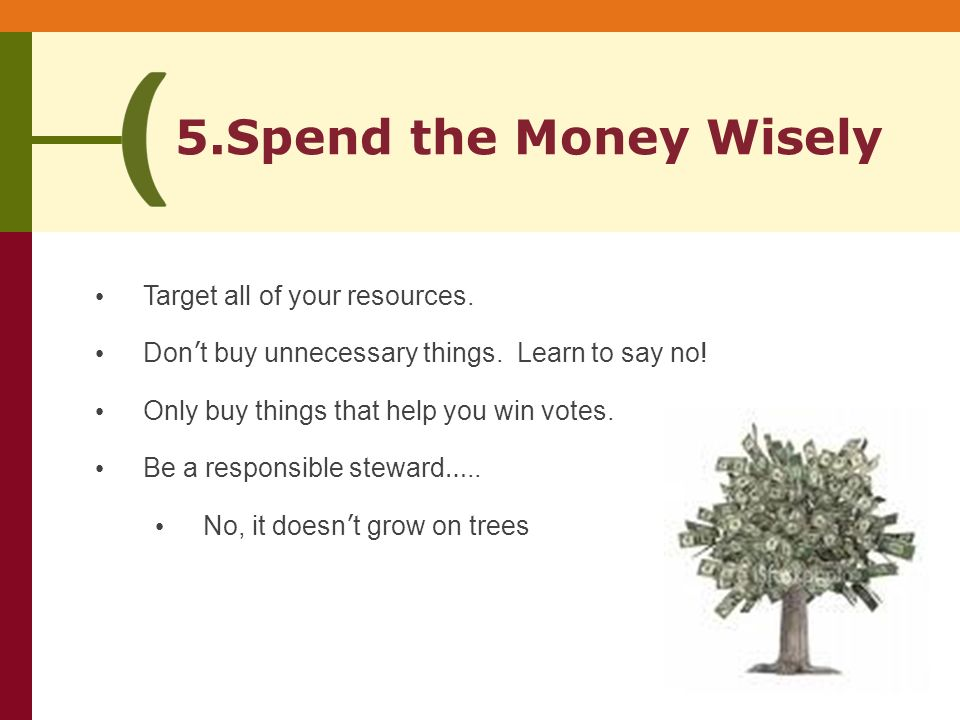 5.Spend the Money Wisely Target all of your resources.