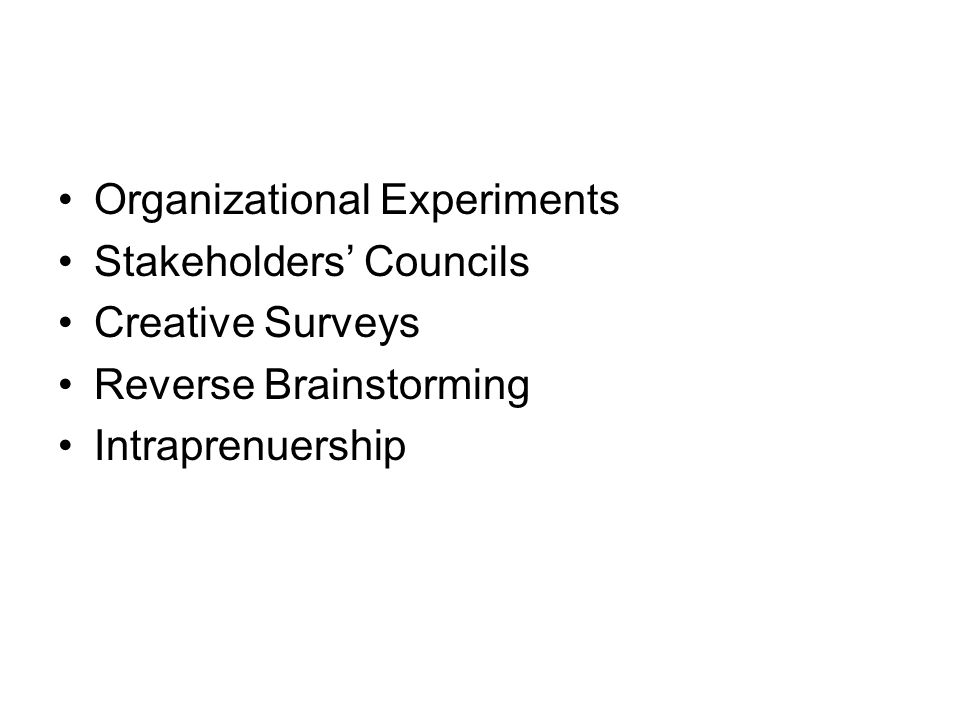 Organizational Experiments Stakeholders Councils Creative Surveys Reverse Brainstorming Intraprenuership
