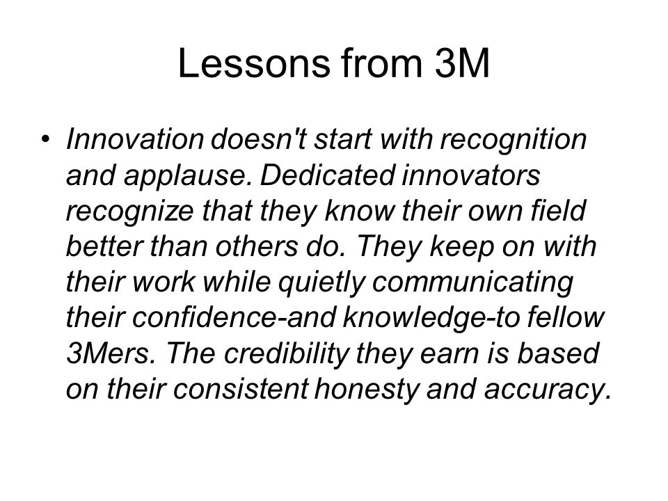Lessons from 3M Innovation doesn t start with recognition and applause.
