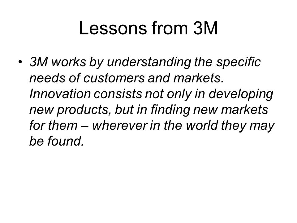 Lessons from 3M 3M works by understanding the specific needs of customers and markets.