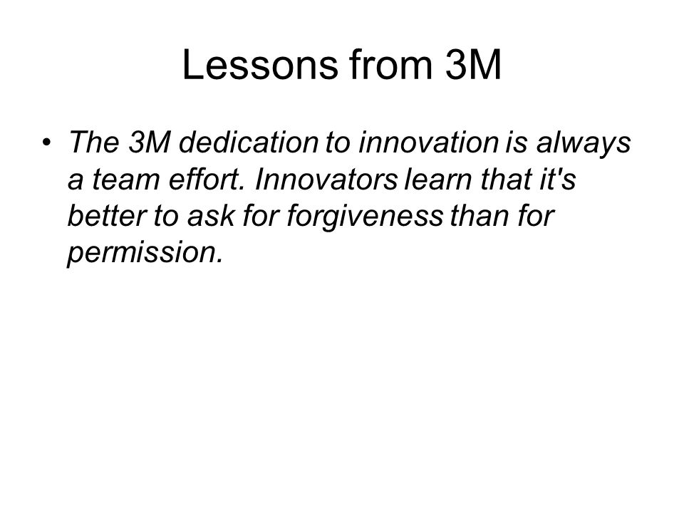 Lessons from 3M The 3M dedication to innovation is always a team effort.