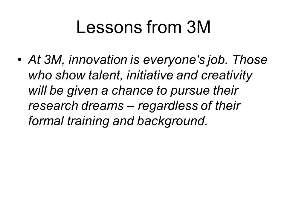 Lessons from 3M At 3M, innovation is everyone s job.