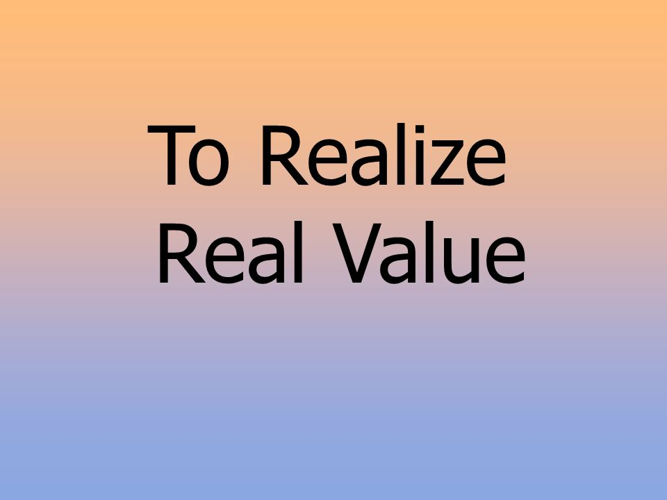 To Realize Real Value