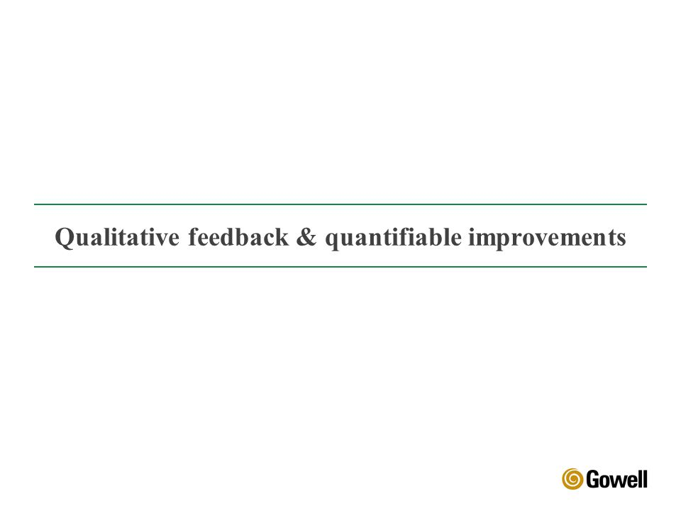 Qualitative feedback & quantifiable improvements