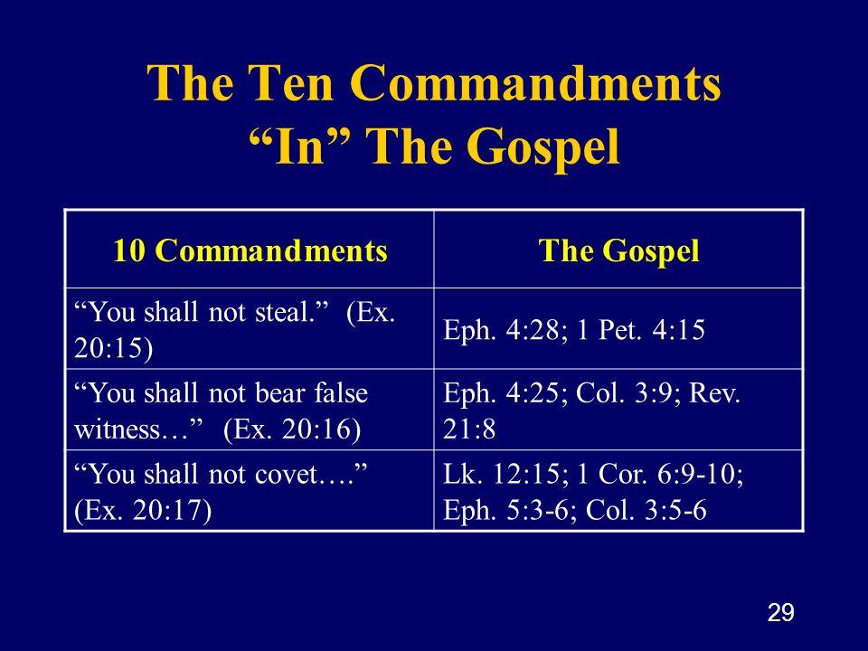 29 The Ten Commandments In The Gospel 10 CommandmentsThe Gospel You shall not steal. (Ex. 20:15) Eph. 4:28; 1 Pet. 4:15 You shall not bear false witne