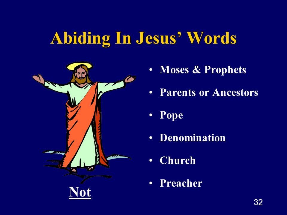 32 Abiding In Jesus Words Moses & Prophets Parents or Ancestors Pope Denomination Church Preacher Not