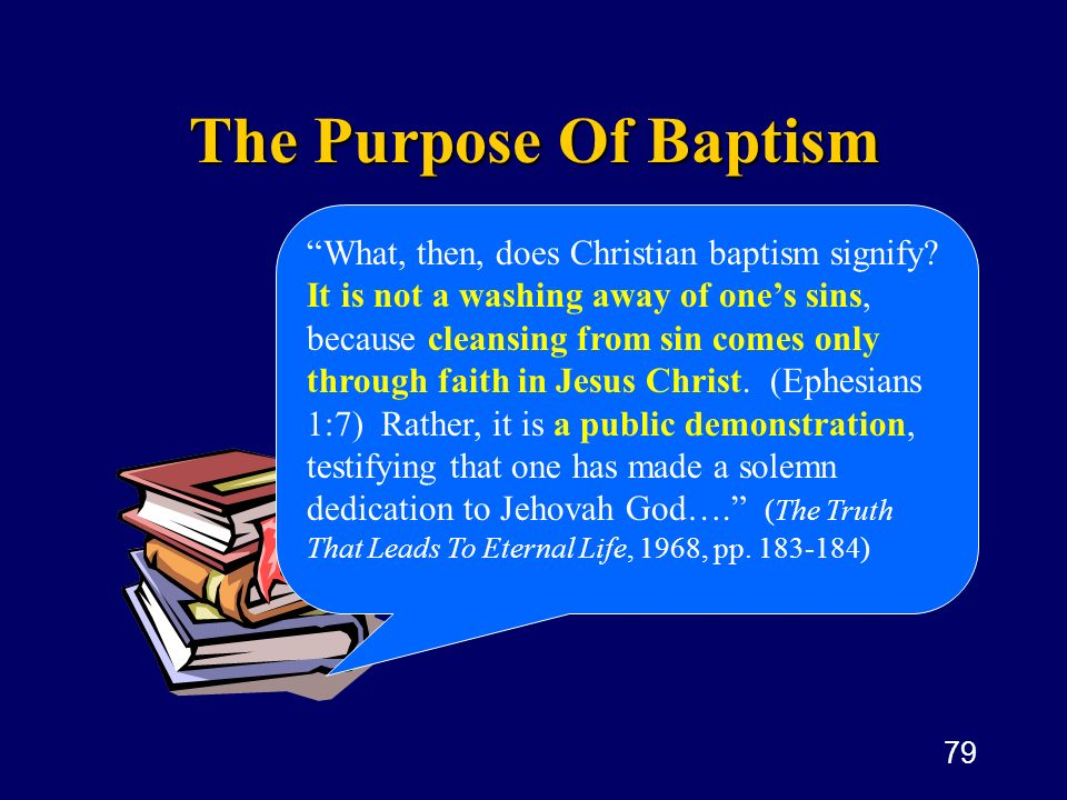 79 The Purpose Of Baptism What, then, does Christian baptism signify? It is not a washing away of ones sins, because cleansing from sin comes only thr