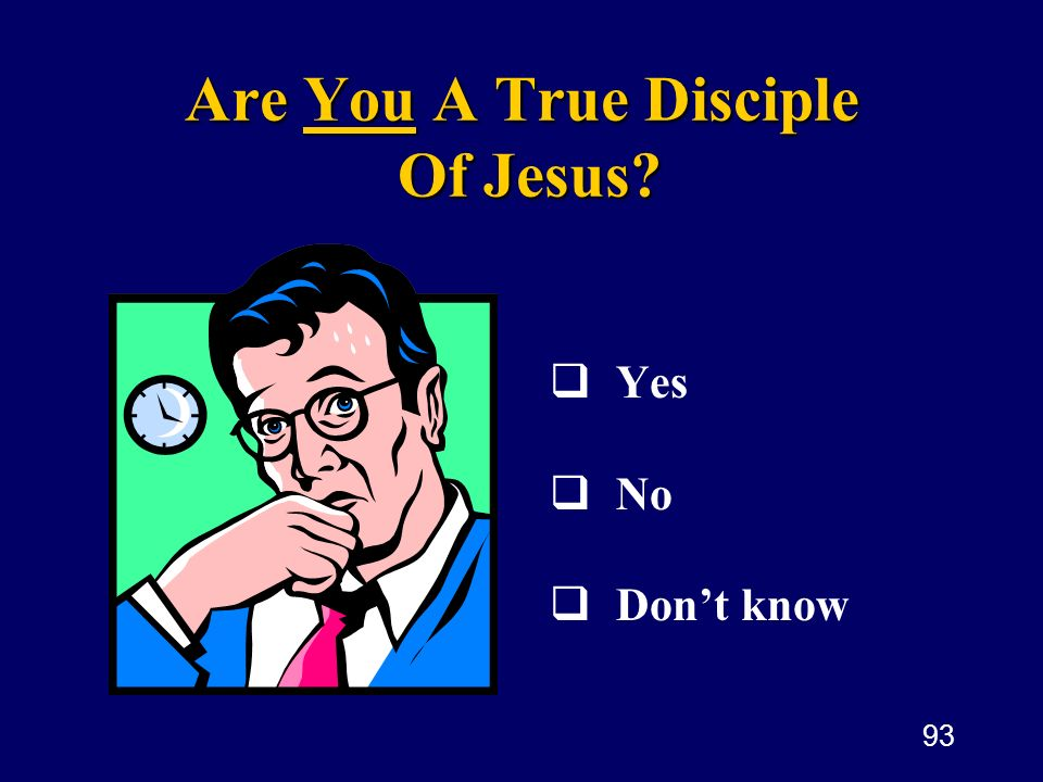 93 Are You A True Disciple Of Jesus? Yes No Dont know