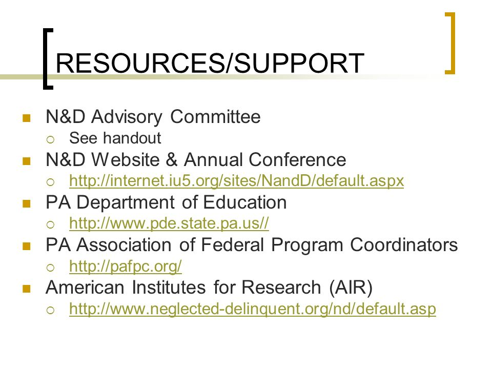 RESOURCES/SUPPORT N&D Advisory Committee See handout N&D Website & Annual Conference http://internet.iu5.org/sites/NandD/default.aspx PA Department of