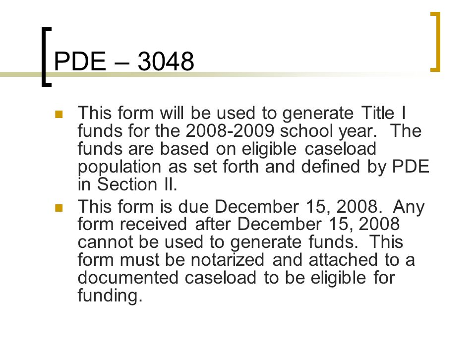 PDE – 3048 This form will be used to generate Title I funds for the 2008-2009 school year. The funds are based on eligible caseload population as set