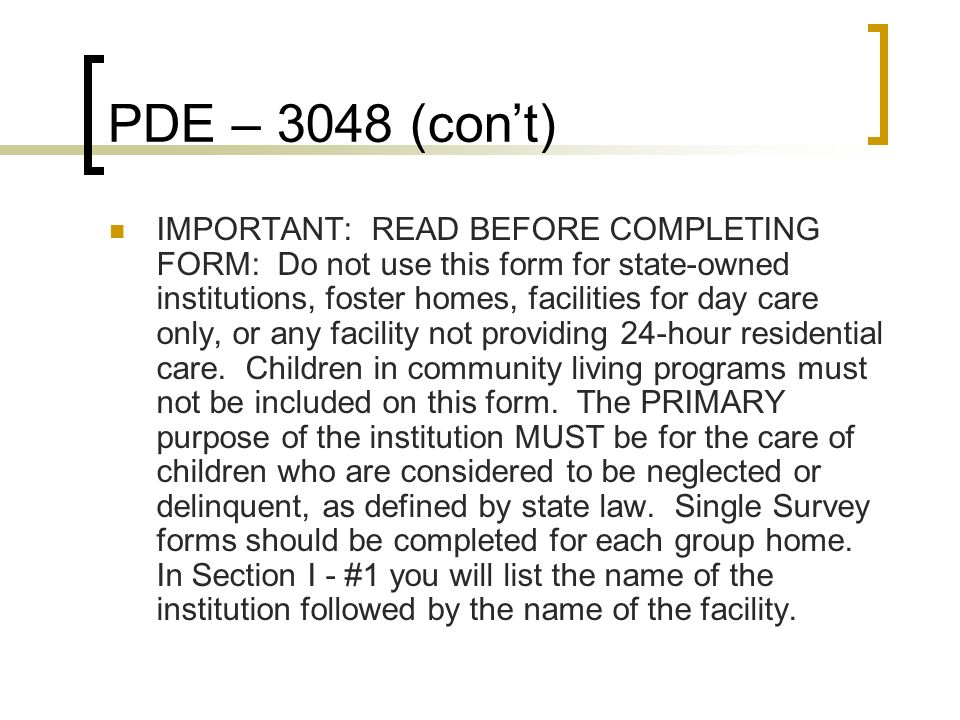 PDE – 3048 (cont) IMPORTANT: READ BEFORE COMPLETING FORM: Do not use this form for state-owned institutions, foster homes, facilities for day care onl