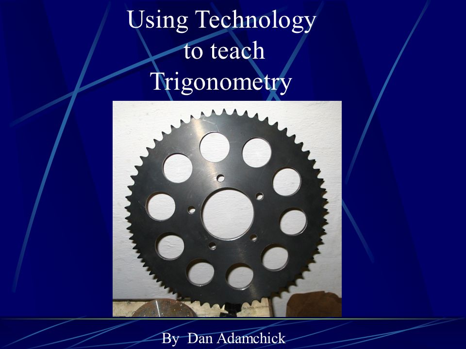 Using Technology to teach Trigonometry By Dan Adamchick