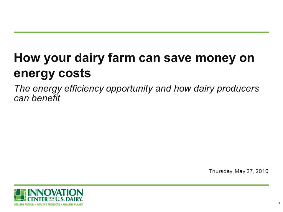 How your dairy farm can save money on energy costs The energy efficiency opportunity and how dairy producers can benefit Thursday, May 27, 2010 1
